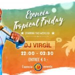 ★ Esencia Tropical Friday ★ Dj Virgil. Vrijdag 6 december 2019